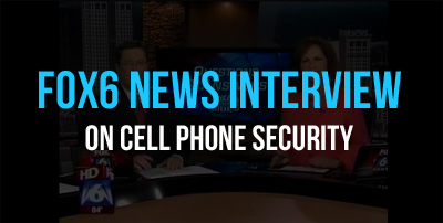 FOX6 News interview on Cell Phone Security