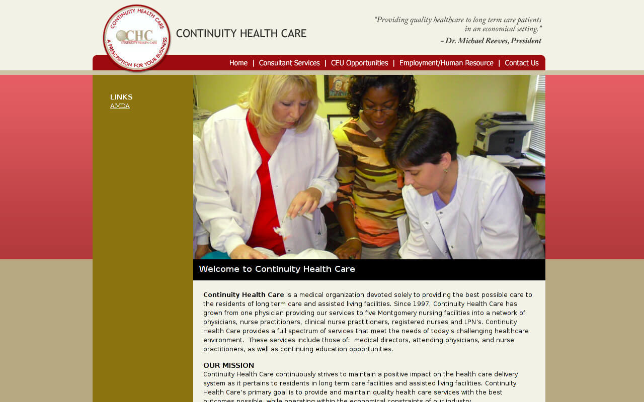 Continuity Health Care is a medical organization devoted solely to providing the best possible care to the residents of long term care and assisted living facilities. Since 1997, Continuity Health Care has grown from one physician providing our services to five Montgomery nursing facilities into a network of physicians, nurse practitioners, clinical nurse practitioners, registered nurses and LPN's.