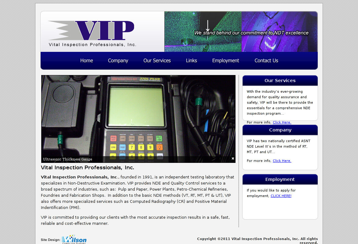 Vital Inspection Professionals, Inc., founded in 1991, is an independent testing laboratory that specializes in Non-Destructive Examination. VIP provides NDE and Quality Control services to a broad spectrum of industries.